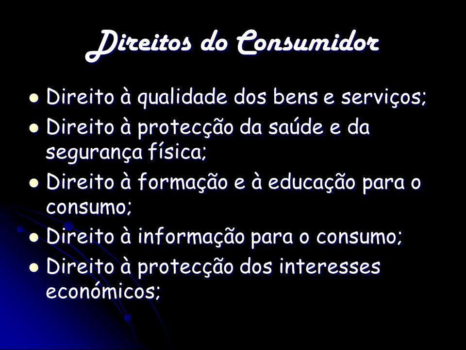 Direitos do Consumidor Direito à qualidade dos bens e serviços; Direito à qualidade dos bens e serviços; Direito à protecção da saúde e da segurança f