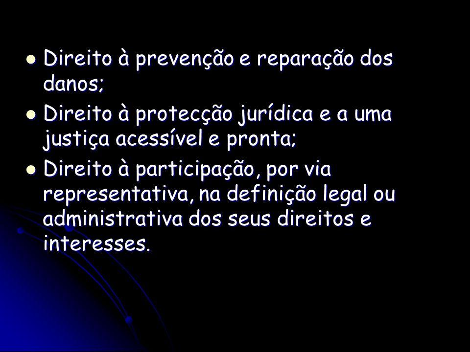 Direito à prevenção e reparação dos danos; Direito à prevenção e reparação dos danos; Direito à protecção jurídica e a uma justiça acessível e pronta;