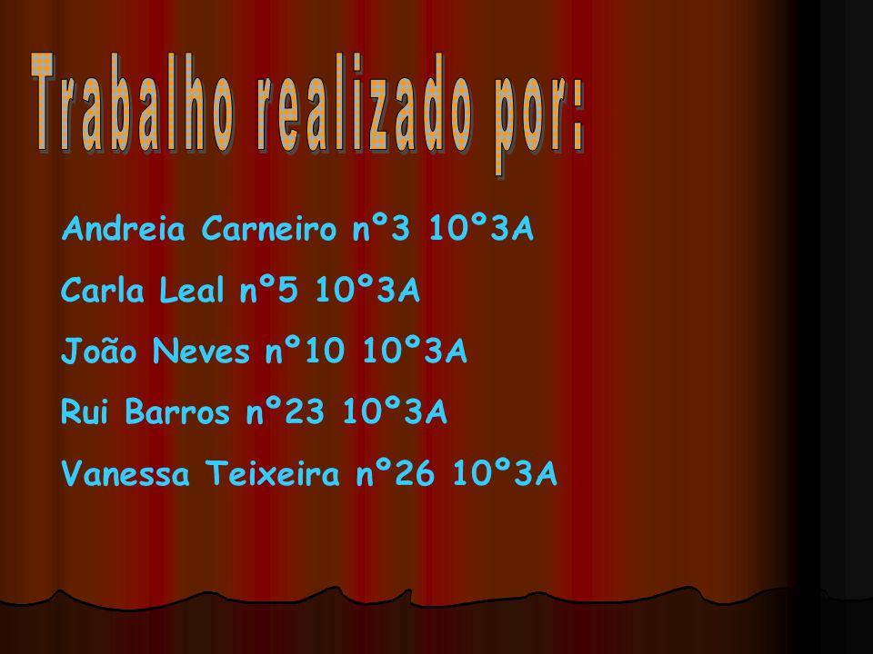 Andreia Carneiro nº3 10º3A Carla Leal nº5 10º3A João Neves nº10 10º3A Rui Barros nº23 10º3A Vanessa Teixeira nº26 10º3A