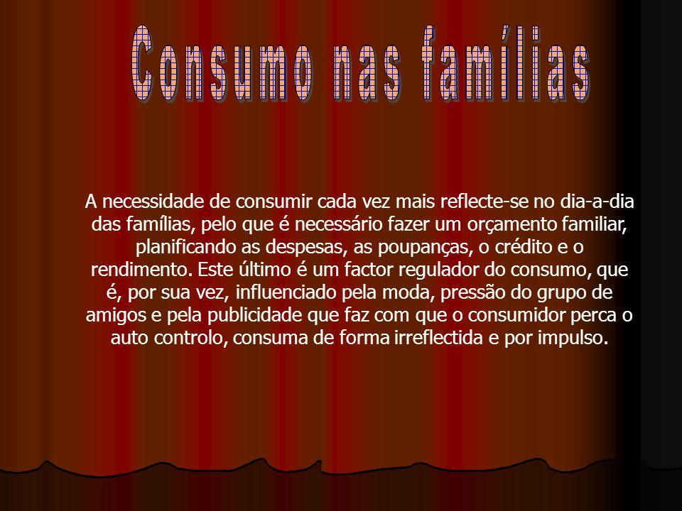 A necessidade de consumir cada vez mais reflecte-se no dia-a-dia das famílias, pelo que é necessário fazer um orçamento familiar, planificando as desp