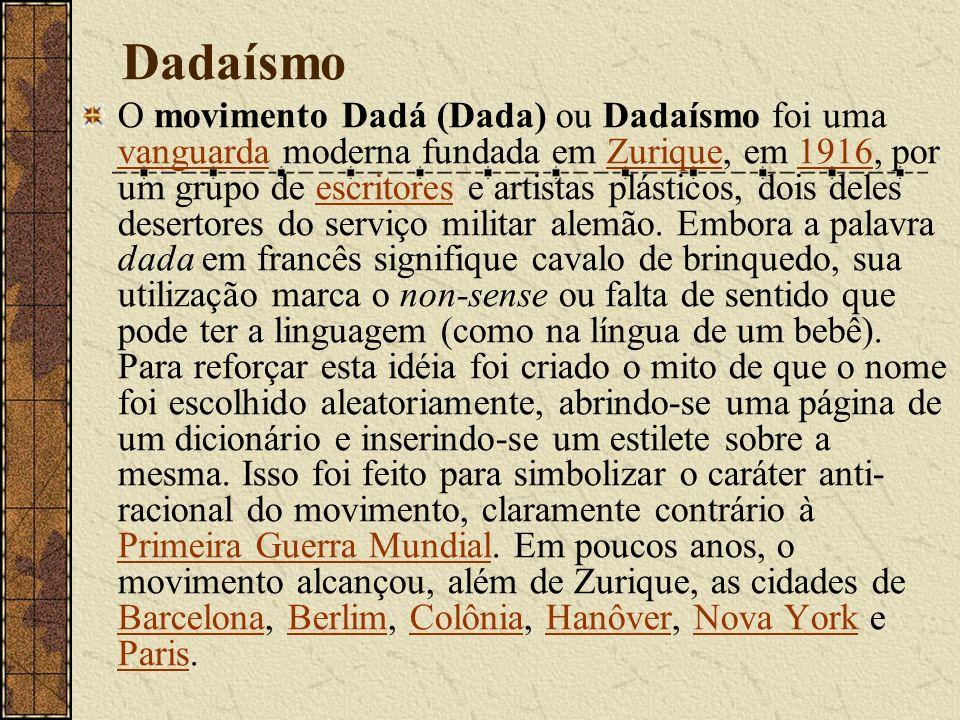 Dadaísmo O movimento Dadá (Dada) ou Dadaísmo foi uma vanguarda moderna fundada em Zurique, em 1916, por um grupo de escritores e artistas plásticos, d