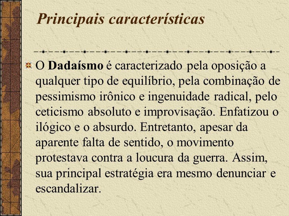 Principais características O Dadaísmo é caracterizado pela oposição a qualquer tipo de equilíbrio, pela combinação de pessimismo irônico e ingenuidade radical, pelo ceticismo absoluto e improvisação.