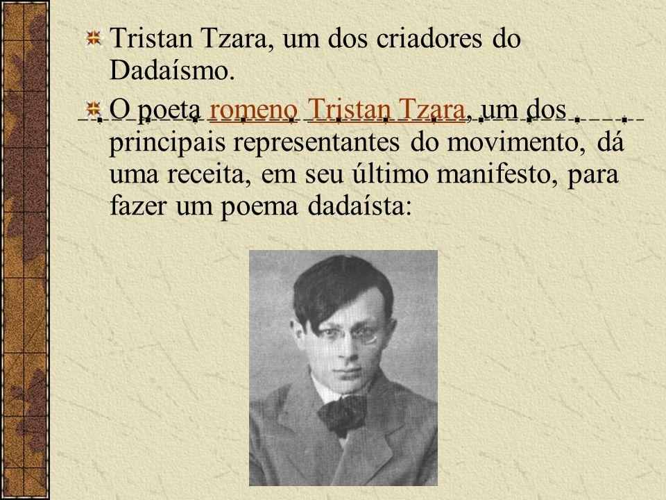 Tristan Tzara, um dos criadores do Dadaísmo. O poeta romeno Tristan Tzara, um dos principais representantes do movimento, dá uma receita, em seu últim
