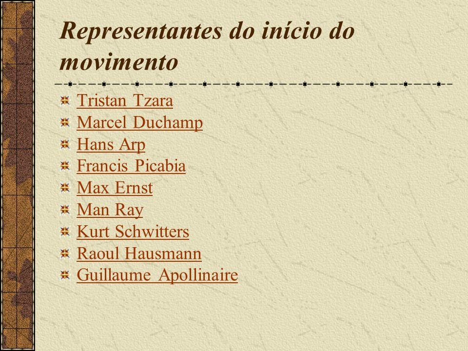 Representantes do início do movimento Tristan Tzara Marcel Duchamp Hans Arp Francis Picabia Max Ernst Man Ray Kurt Schwitters Raoul Hausmann Guillaume Apollinaire
