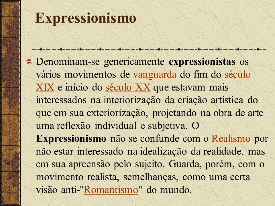 Expressionismo Denominam-se genericamente expressionistas os vários movimentos de vanguarda do fim do século XIX e início do século XX que estavam mai