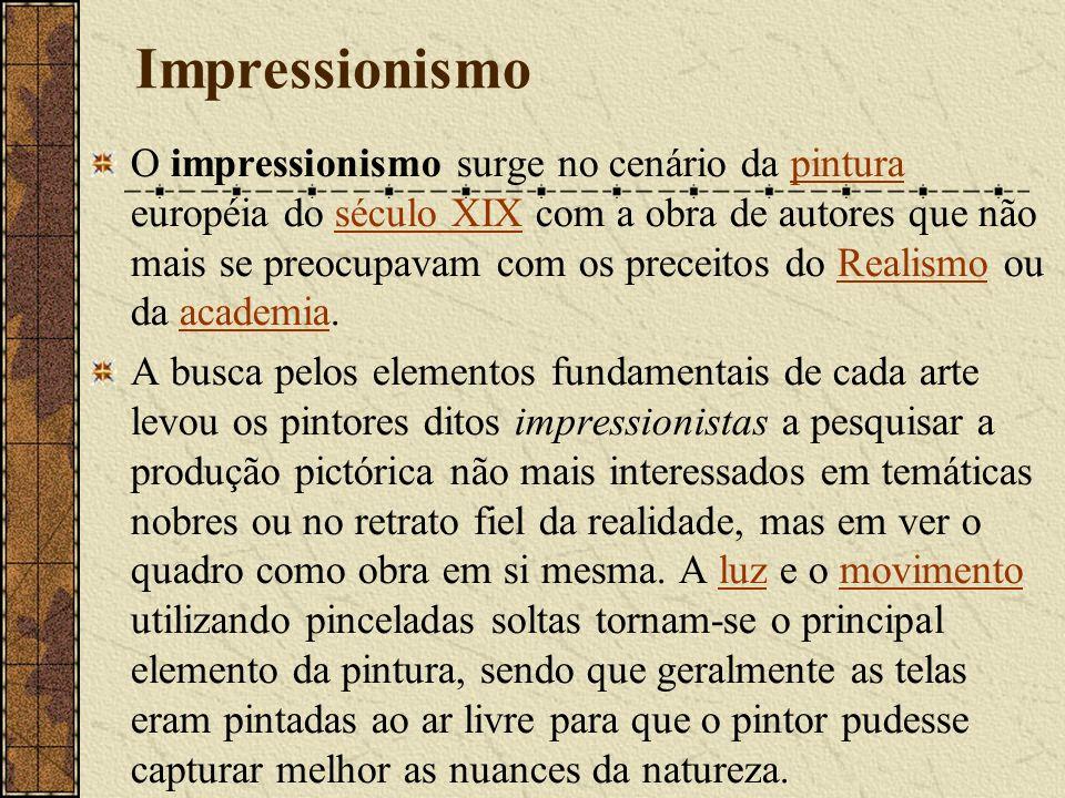 Impressionismo O impressionismo surge no cenário da pintura européia do século XIX com a obra de autores que não mais se preocupavam com os preceitos