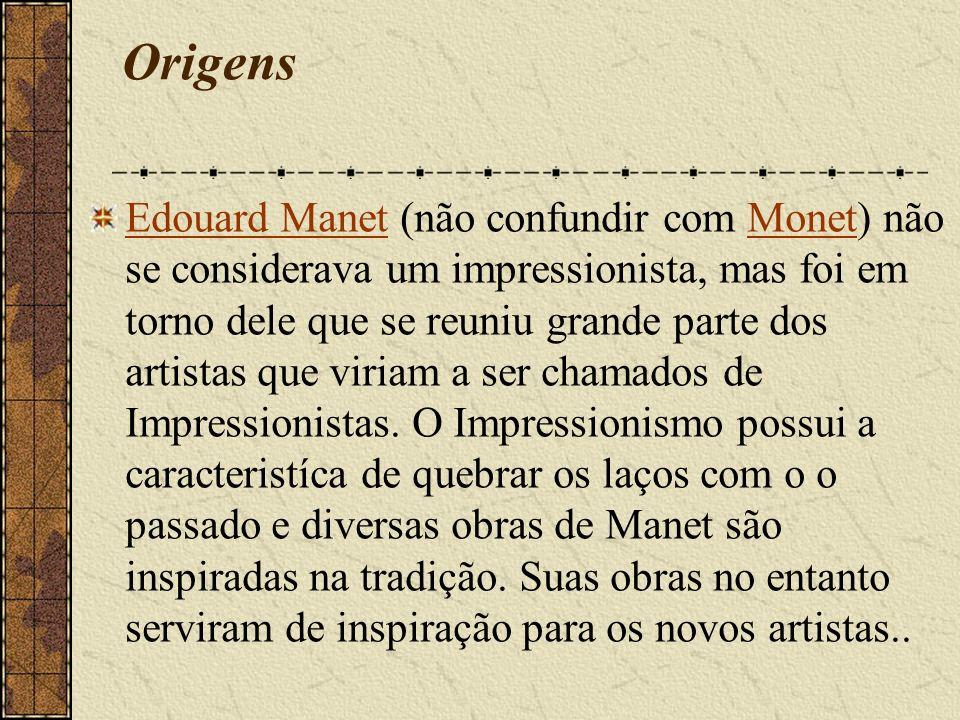 Origens Edouard ManetEdouard Manet (não confundir com Monet) não se considerava um impressionista, mas foi em torno dele que se reuniu grande parte dos artistas que viriam a ser chamados de Impressionistas.