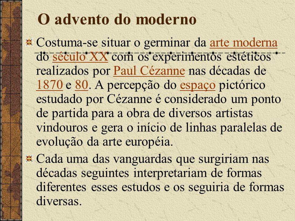 O advento do moderno Costuma-se situar o germinar da arte moderna do século XX com os experimentos estéticos realizados por Paul Cézanne nas décadas de 1870 e 80.
