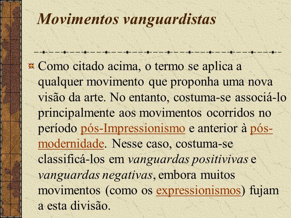 Movimentos vanguardistas Como citado acima, o termo se aplica a qualquer movimento que proponha uma nova visão da arte. No entanto, costuma-se associá