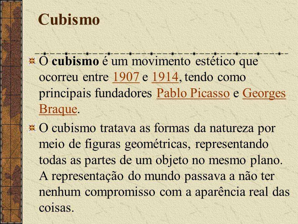 Cubismo O cubismo é um movimento estético que ocorreu entre 1907 e 1914, tendo como principais fundadores Pablo Picasso e Georges Braque.19071914Pablo PicassoGeorges Braque O cubismo tratava as formas da natureza por meio de figuras geométricas, representando todas as partes de um objeto no mesmo plano.