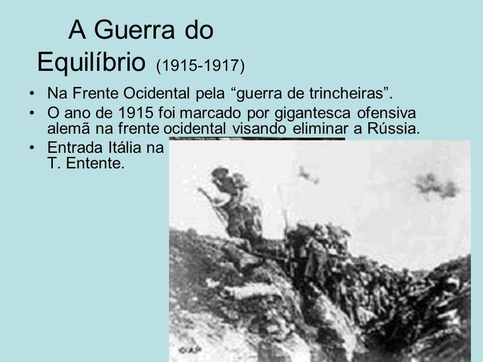 A Guerra do Equilíbrio (1915-1917) Na Frente Ocidental pela guerra de trincheiras. O ano de 1915 foi marcado por gigantesca ofensiva alemã na frente o