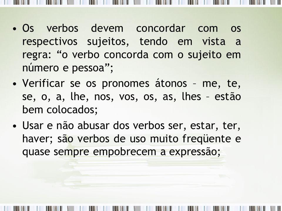 Os verbos devem concordar com os respectivos sujeitos, tendo em vista a regra: o verbo concorda com o sujeito em número e pessoa; Verificar se os pron