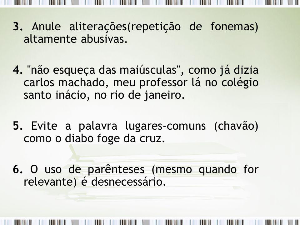 3. Anule aliterações(repetição de fonemas) altamente abusivas. 4.