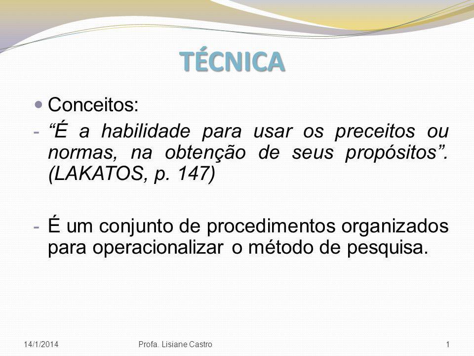 TÉCNICA Conceitos: - É a habilidade para usar os preceitos ou normas, na obtenção de seus propósitos. (LAKATOS, p. 147) - É um conjunto de procediment