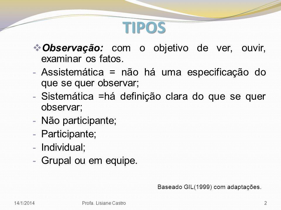 TIPOS Observação: com o objetivo de ver, ouvir, examinar os fatos. - Assistemática = não há uma especificação do que se quer observar; - Sistemática =
