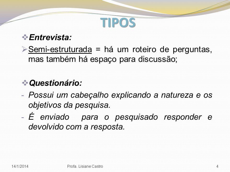 Entrevista: Semi-estruturada = há um roteiro de perguntas, mas também há espaço para discussão; Questionário: - Possui um cabeçalho explicando a natur