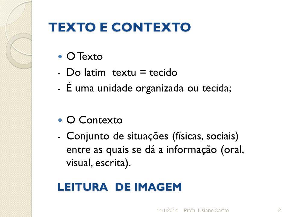 TEXTO E CONTEXTO O Texto - Do latim textu = tecido - É uma unidade organizada ou tecida; O Contexto - Conjunto de situações (físicas, sociais) entre a