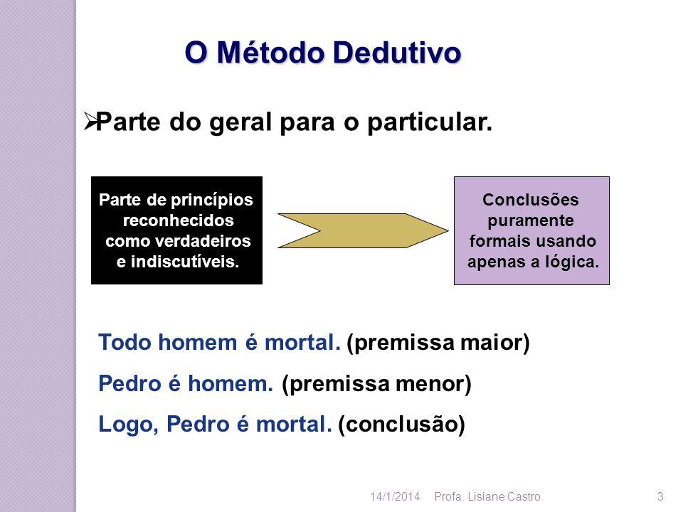 O Método Dedutivo Parte do geral para o particular. Parte de princípios reconhecidos como verdadeiros e indiscutíveis. Conclusões puramente formais us