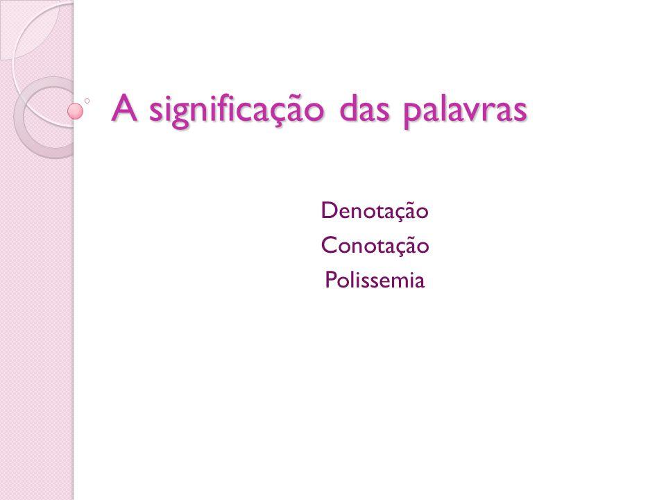A significação das palavras Denotação Conotação Polissemia