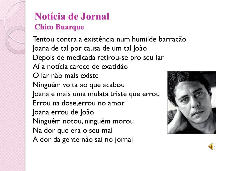 Notícia de Jornal Chico Buarque Tentou contra a existência num humilde barracão Joana de tal por causa de um tal João Depois de medicada retirou-se pr