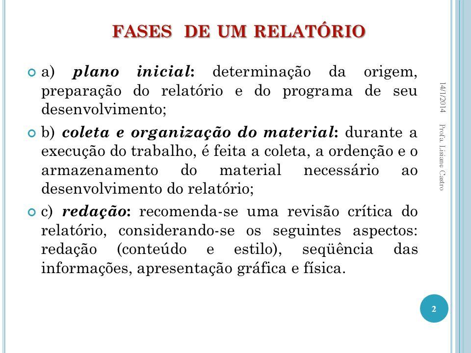 a) plano inicial : determinação da origem, preparação do relatório e do programa de seu desenvolvimento; b) coleta e organização do material : durante
