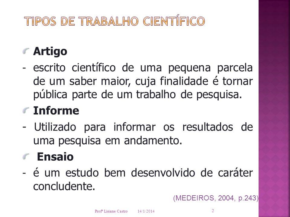 14/1/2014 Profª Lisiane Castro 2 Artigo - escrito científico de uma pequena parcela de um saber maior, cuja finalidade é tornar pública parte de um tr