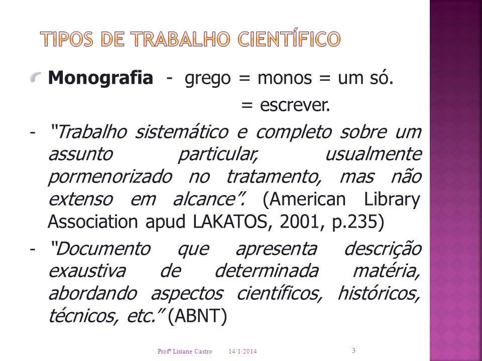14/1/2014 Profª Lisiane Castro 3 Monografia - grego = monos = um só. = escrever. - Trabalho sistemático e completo sobre um assunto particular, usualm