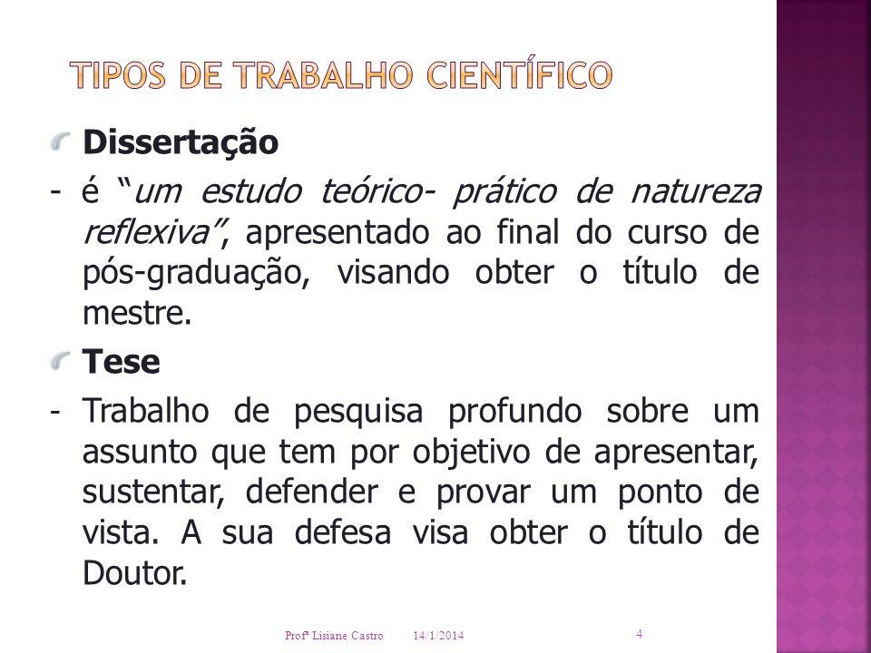 14/1/2014 Profª Lisiane Castro 4 Dissertação - é um estudo teórico- prático de natureza reflexiva, apresentado ao final do curso de pós-graduação, vis