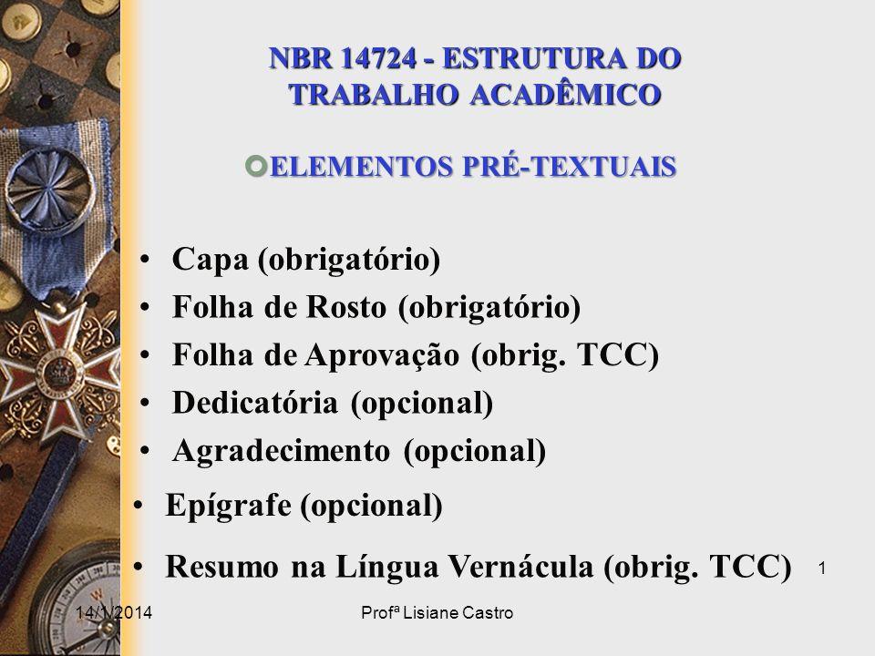 NBR 14724 - ESTRUTURA DO TRABALHO ACADÊMICO ELEMENTOS PRÉ-TEXTUAIS ELEMENTOS PRÉ-TEXTUAIS 14/1/2014Profª Lisiane Castro 1 Capa (obrigatório) Folha de