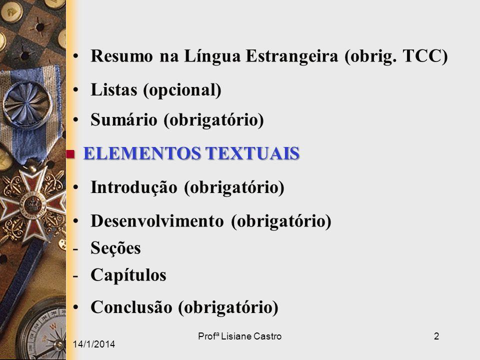 14/1/2014 Profª Lisiane Castro2 ELEMENTOS TEXTUAIS ELEMENTOS TEXTUAIS Introdução (obrigatório) Desenvolvimento (obrigatório) -Seções -Capítulos Conclu