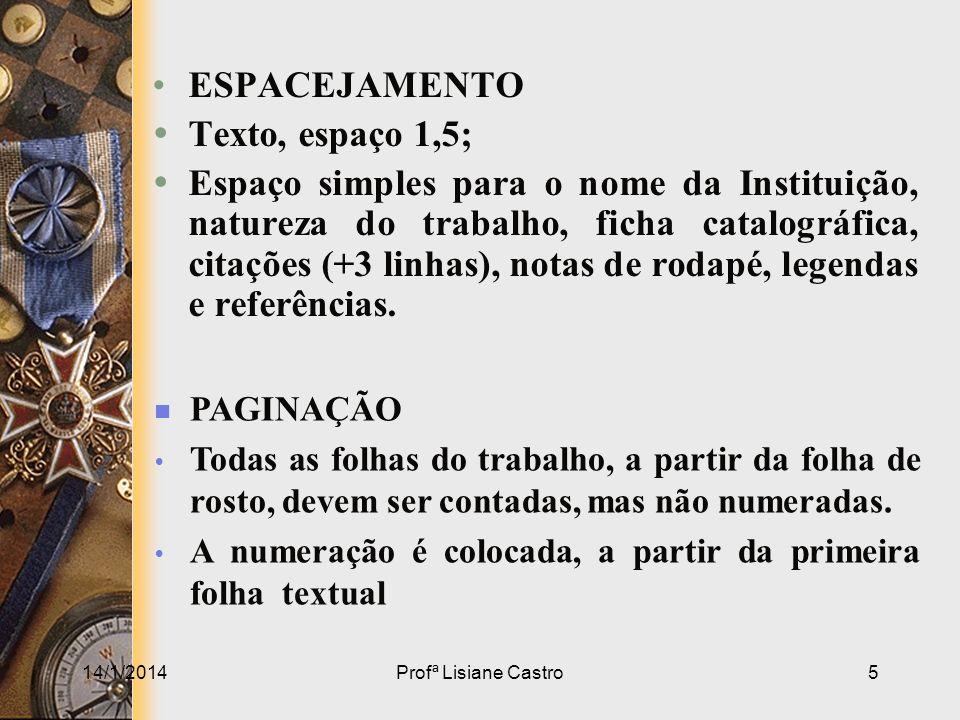ESPACEJAMENTO Texto, espaço 1,5; Espaço simples para o nome da Instituição, natureza do trabalho, ficha catalográfica, citações (+3 linhas), notas de