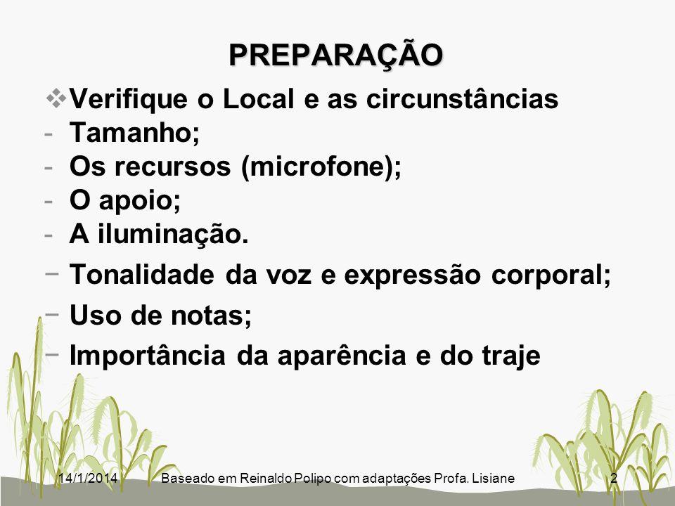 PREPARAÇÃO Verifique o Local e as circunstâncias -Tamanho; -Os recursos (microfone); -O apoio; -A iluminação. Tonalidade da voz e expressão corporal;