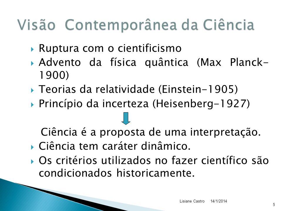 Ruptura com o cientificismo Advento da física quântica (Max Planck- 1900) Teorias da relatividade (Einstein-1905) Princípio da incerteza (Heisenberg-1927) Ciência é a proposta de uma interpretação.