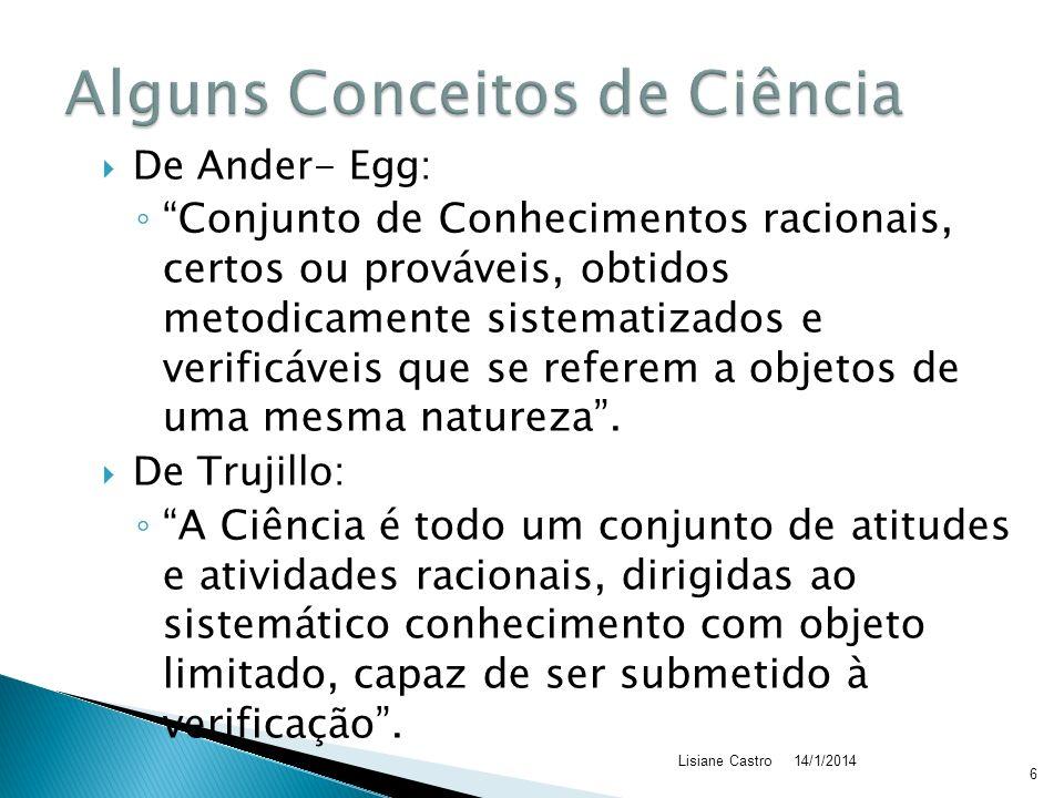 De Ander- Egg: Conjunto de Conhecimentos racionais, certos ou prováveis, obtidos metodicamente sistematizados e verificáveis que se referem a objetos de uma mesma natureza.