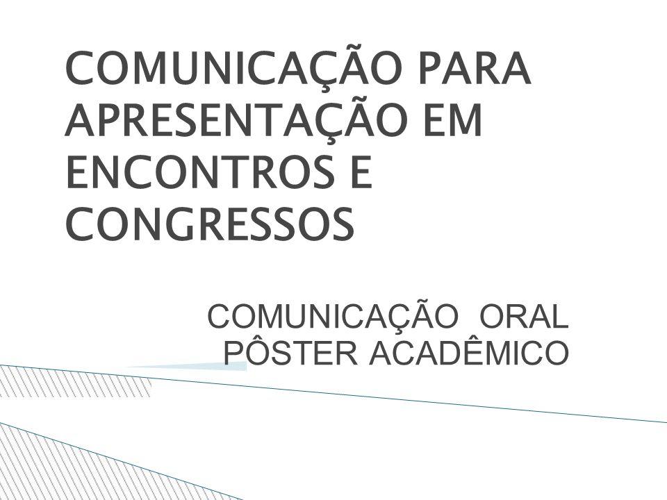 COMUNICAÇÃO PARA APRESENTAÇÃO EM ENCONTROS E CONGRESSOS COMUNICAÇÃO ORAL PÔSTER ACADÊMICO
