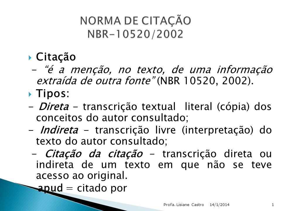 Citação - é a menção, no texto, de uma informação extraída de outra fonte (NBR 10520, 2002). Tipos: - Direta - transcrição textual literal (cópia) dos