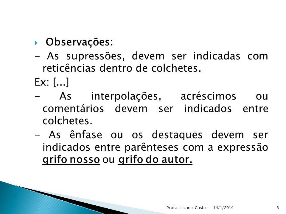 Observações: - As supressões, devem ser indicadas com reticências dentro de colchetes. Ex: [...] - As interpolações, acréscimos ou comentários devem s