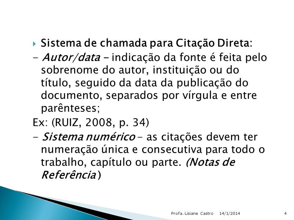 Sistema de chamada para Citação Direta: - Autor/data - indicação da fonte é feita pelo sobrenome do autor, instituição ou do título, seguido da data d