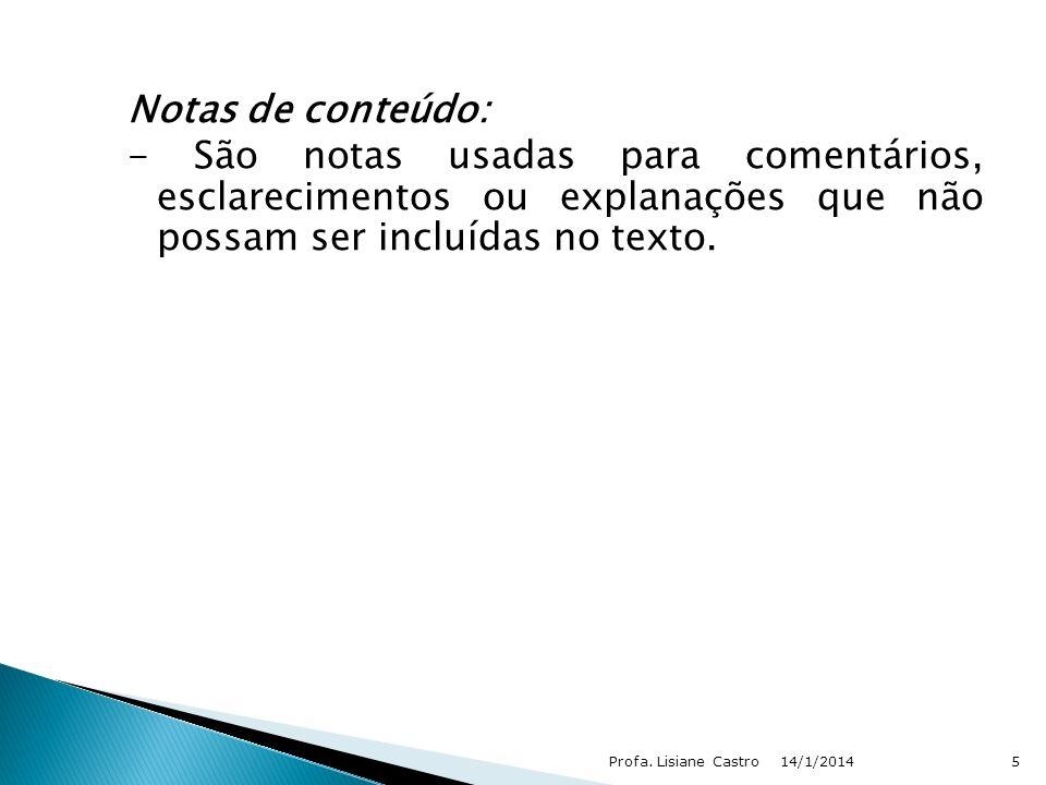 Notas de conteúdo: - São notas usadas para comentários, esclarecimentos ou explanações que não possam ser incluídas no texto. 14/1/2014Profa. Lisiane