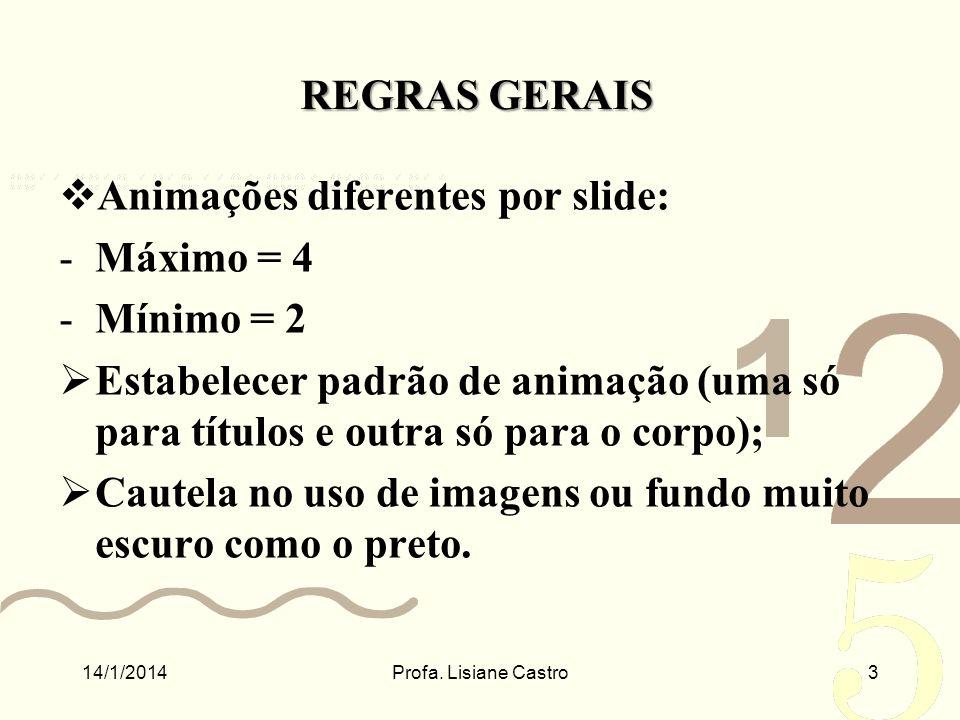 REGRAS GERAIS Animações diferentes por slide: -Máximo = 4 -Mínimo = 2 Estabelecer padrão de animação (uma só para títulos e outra só para o corpo); Ca