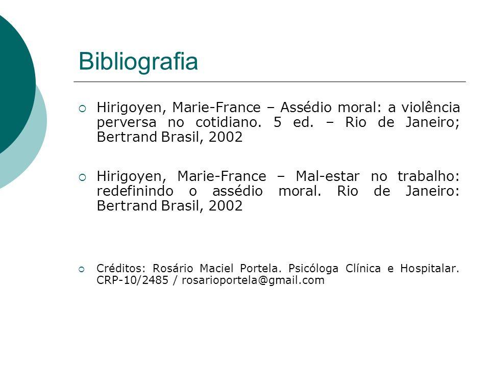 Bibliografia Hirigoyen, Marie-France – Assédio moral: a violência perversa no cotidiano. 5 ed. – Rio de Janeiro; Bertrand Brasil, 2002 Hirigoyen, Mari