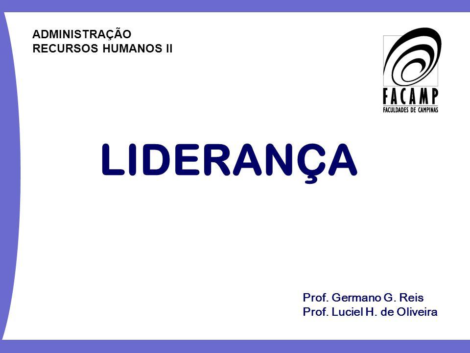 LIDERANÇA Prof. Germano G. Reis Prof. Luciel H. de Oliveira ADMINISTRAÇÃO RECURSOS HUMANOS II