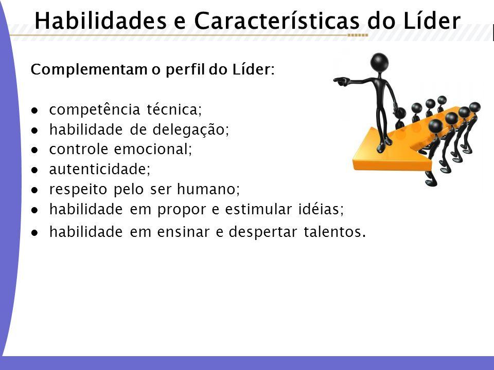 Habilidades e Características do Líder Complementam o perfil do Líder: competência técnica; habilidade de delegação; controle emocional; autenticidade