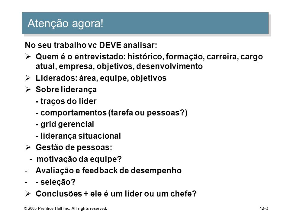 © 2005 Prentice Hall Inc.All rights reserved.12–3 Atenção agora.