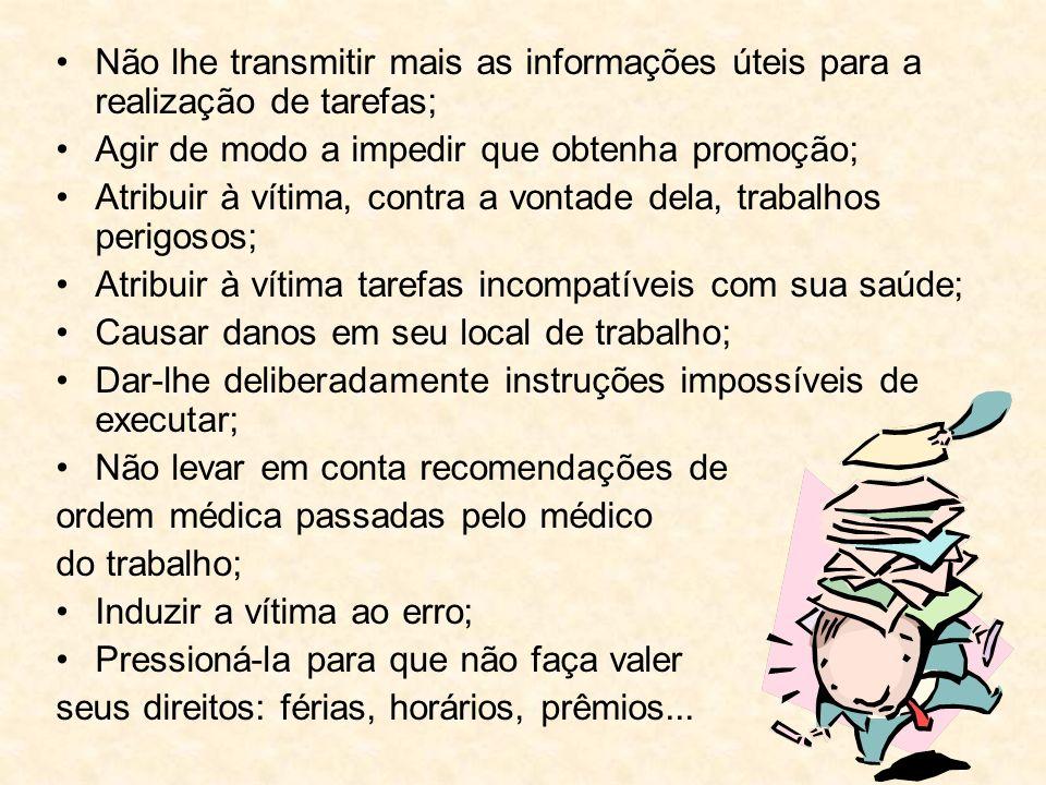 Não lhe transmitir mais as informações úteis para a realização de tarefas; Agir de modo a impedir que obtenha promoção; Atribuir à vítima, contra a vo