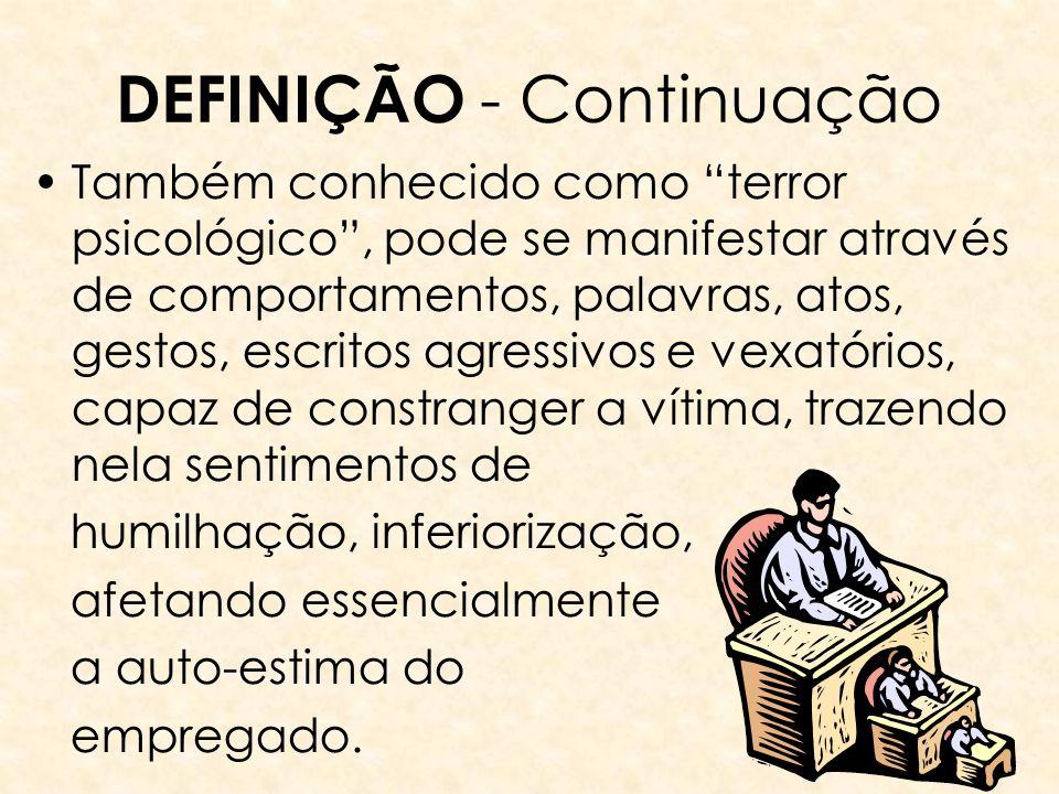 DEFINIÇÃO - Continuação Também conhecido como terror psicológico, pode se manifestar através de comportamentos, palavras, atos, gestos, escritos agres