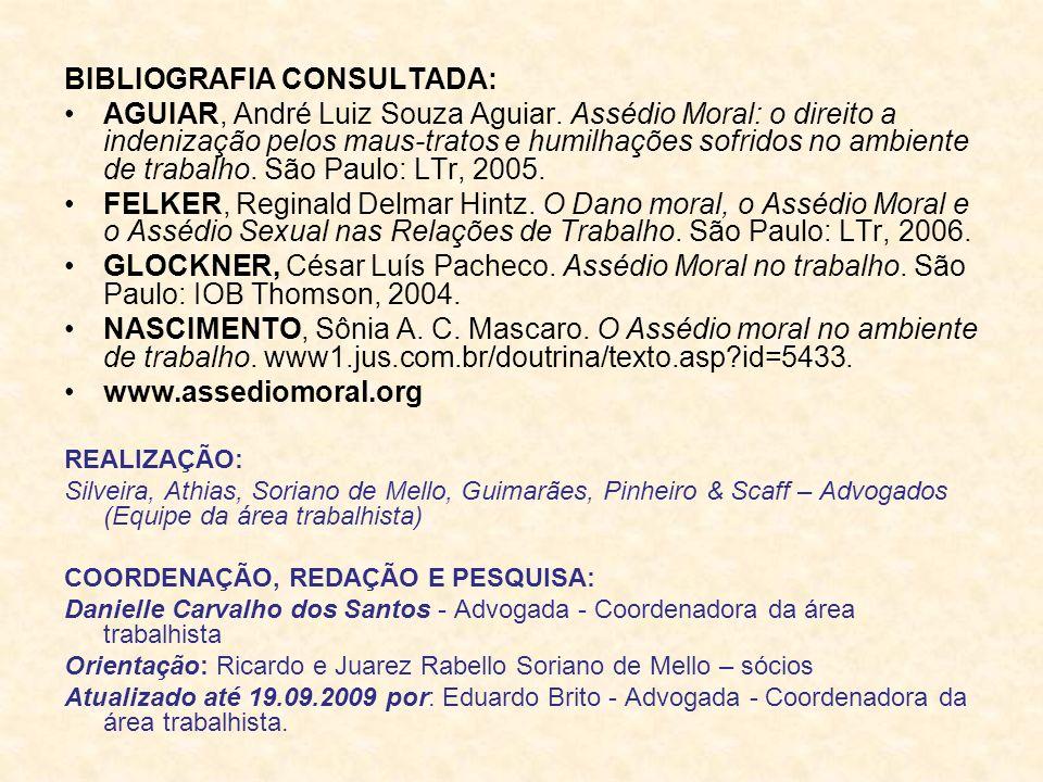 BIBLIOGRAFIA CONSULTADA: AGUIAR, André Luiz Souza Aguiar. Assédio Moral: o direito a indenização pelos maus-tratos e humilhações sofridos no ambiente
