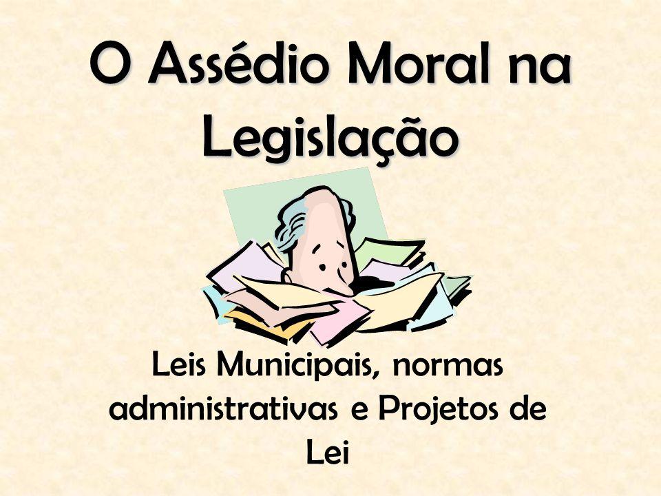 O Assédio Moral na Legislação Leis Municipais, normas administrativas e Projetos de Lei