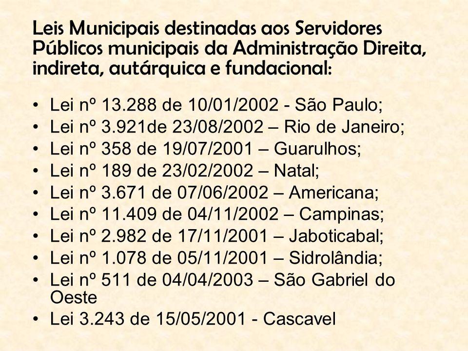Lei nº 13.288 de 10/01/2002 - São Paulo; Lei nº 3.921de 23/08/2002 – Rio de Janeiro; Lei nº 358 de 19/07/2001 – Guarulhos; Lei nº 189 de 23/02/2002 –