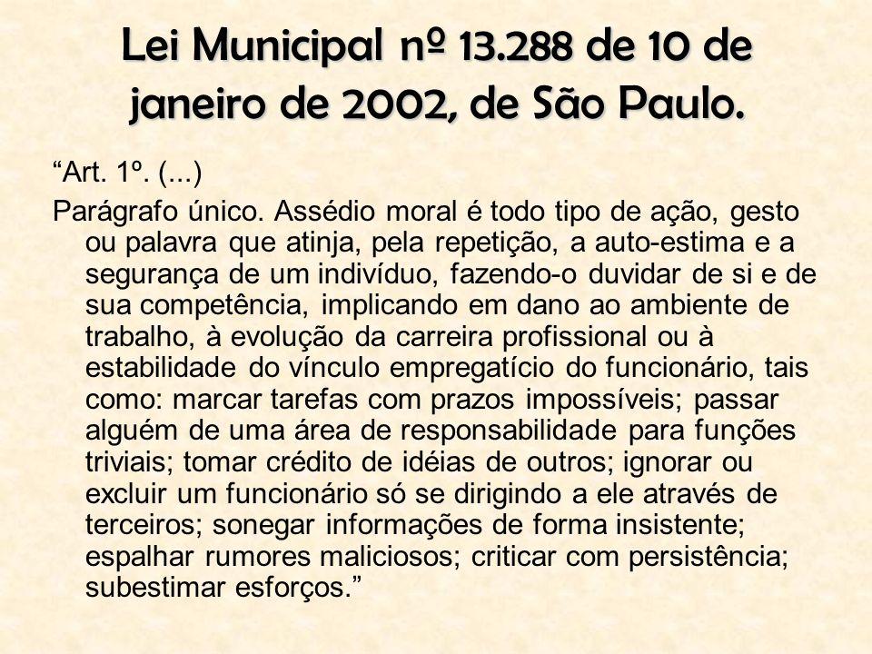 Lei Municipal nº 13.288 de 10 de janeiro de 2002, de São Paulo. Art. 1º. (...) Parágrafo único. Assédio moral é todo tipo de ação, gesto ou palavra qu